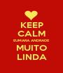 KEEP CALM EUMARA ANDRADE MUITO LINDA - Personalised Poster A1 size