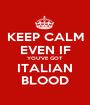 KEEP CALM EVEN IF YOU'VE GOT ITALIAN BLOOD - Personalised Poster A1 size