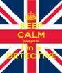 KEEP CALM Everyone I'm a DETECTIVE - Personalised Poster A1 size