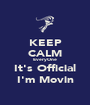 KEEP CALM EveryOne  It's Official I'm Movin - Personalised Poster A1 size