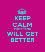 KEEP CALM EVERYTHING WILL GET BETTER - Personalised Poster A1 size