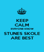 KEEP CALM EVRYONE KNOW STUNES SKOLE ARE BEST - Personalised Poster A1 size