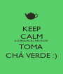 KEEP CALM EXAGEROU NO FDS? TOMA  CHÁ VERDE :) - Personalised Poster A1 size