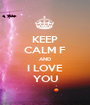 KEEP CALM F AND I LOVE YOU - Personalised Poster A1 size