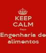 KEEP CALM Faço Engenharia de alimentos - Personalised Poster A1 size