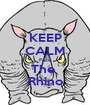 KEEP CALM Face The  Rhino - Personalised Poster A1 size
