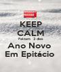 KEEP CALM Faltam  2 dias Ano Novo  Em Epitácio  - Personalised Poster A1 size