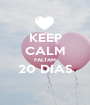 KEEP CALM FALTAM 20 DIAS  - Personalised Poster A1 size