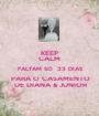 KEEP CALM  FALTAM SÓ  33 DIAS  PARA O CASAMENTO  DE DIANA & JUNIOR - Personalised Poster A1 size