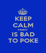 KEEP CALM FANNY IS BAD TO POKE - Personalised Poster A1 size