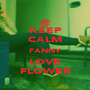 KEEP CALM FANNY LOVE FLOWER - Personalised Poster A1 size