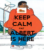 KEEP CALM FAT  ALBERT IS HERE - Personalised Poster A1 size