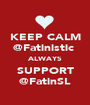 KEEP CALM @Fatinistic  ALWAYS SUPPORT @FatinSL - Personalised Poster A1 size