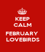 KEEP CALM  FEBRUARY  LOVEBIRDS - Personalised Poster A1 size