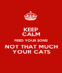 KEEP CALM FEED YOUR SONS NOT THAT MUCH YOUR CATS - Personalised Poster A1 size