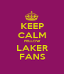 KEEP CALM FELLOW LAKER FANS - Personalised Poster A1 size