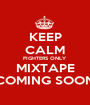 KEEP CALM FIGHTERS ONLY MIXTAPE COMING SOON - Personalised Poster A1 size