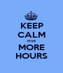 KEEP CALM FIVE MORE HOURS - Personalised Poster A1 size