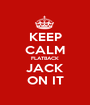 KEEP CALM FLATBACK JACK ON IT - Personalised Poster A1 size