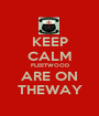 KEEP CALM FLEETWOOD ARE ON THEWAY - Personalised Poster A1 size