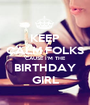 KEEP CALM FOLKS 'CAUSE I'M THE BIRTHDAY GIRL - Personalised Poster A1 size