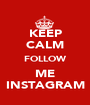 KEEP CALM FOLLOW ME INSTAGRAM - Personalised Poster A1 size