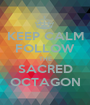 KEEP CALM FOLLOW THE SACRED OCTAGON - Personalised Poster A1 size