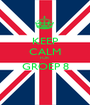 KEEP CALM FOR GROEP 8  - Personalised Poster A1 size