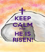 KEEP CALM FOR HE IS RISEN! - Personalised Poster A1 size