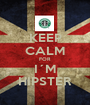 KEEP CALM FOR I´M HIPSTER - Personalised Poster A1 size