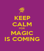KEEP CALM FOR MAGIC IS COMING - Personalised Poster A1 size