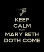 KEEP CALM FOR MARY BETH DOTH COME - Personalised Poster A1 size