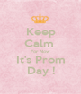 Keep Calm  For Now It's Prom Day ! - Personalised Poster A1 size
