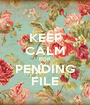 KEEP CALM FOR PENDING FILE - Personalised Poster A1 size