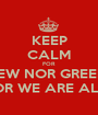 KEEP CALM FOR THERE IS NEITHER JEW NOR GREEK, SLAVE NOR FREE, MALE NOR FEMALE FOR WE ARE ALL ON IN CHRIST JESUS - Personalised Poster A1 size