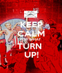 KEEP CALM FOR WHAT  TURN  UP! - Personalised Poster A1 size