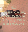 KEEP CALM  FOR WHAT? TURN UP! It's my 20th BIRTHDAYY - Personalised Poster A1 size