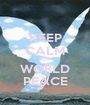 KEEP CALM FOR WORLD PEACE - Personalised Poster A1 size
