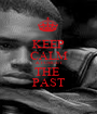 KEEP CALM & FORGET THE  PAST - Personalised Poster A1 size