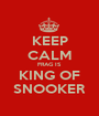 KEEP CALM FRAG IS KING OF SNOOKER - Personalised Poster A1 size