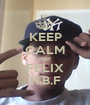 KEEP CALM FREE FELIX H.B.F - Personalised Poster A1 size
