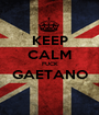 KEEP CALM FUCK GAETANO  - Personalised Poster A1 size