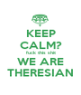 KEEP CALM? fuck this shit WE ARE THERESIAN - Personalised Poster A1 size