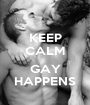 KEEP CALM  GAY HAPPENS - Personalised Poster A1 size