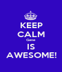 KEEP CALM Gene IS AWESOME! - Personalised Poster A1 size