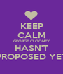 KEEP CALM GEORGE CLOONEY HASN'T PROPOSED YET - Personalised Poster A1 size
