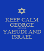 KEEP CALM GEORGE SON OF YAHUDI AND ISRAEL - Personalised Poster A1 size