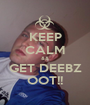 KEEP CALM && GET DEEBZ OOT!! - Personalised Poster A1 size