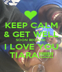 KEEP CALM & GET WELL SOON BECAUSE I LOVE YOU TIARA!!!!!!! - Personalised Poster A1 size