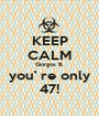 KEEP CALM Giorgos B. you' re only 47! - Personalised Poster A1 size
